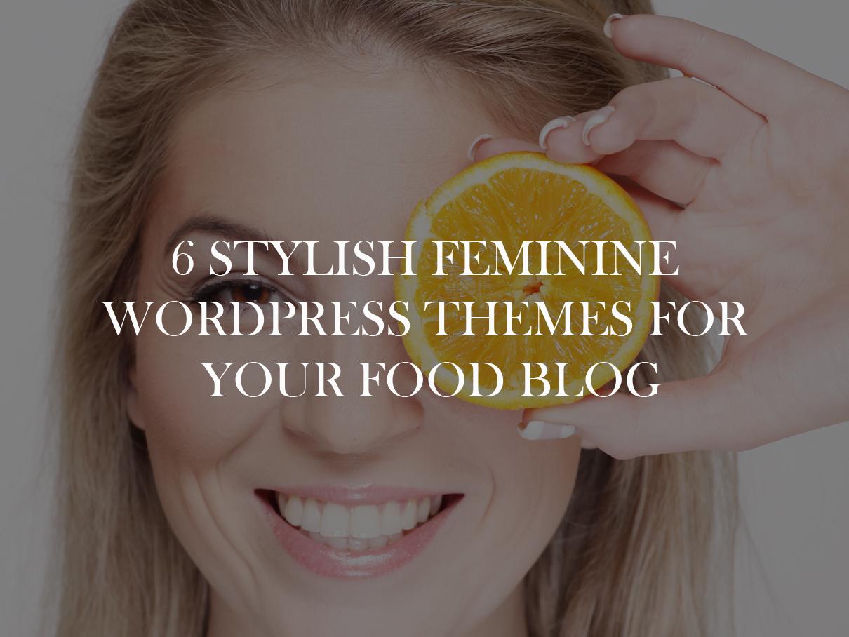 6 Stylish Feminine WordPress Themes For Your Food Blog