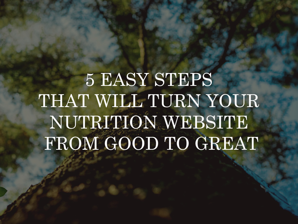5 Easy Steps That Will Turn Your Nutrition Website From Good To Great