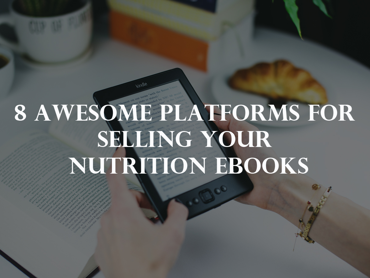 8 Awesome Platforms For Selling Your Nutrition eBooks