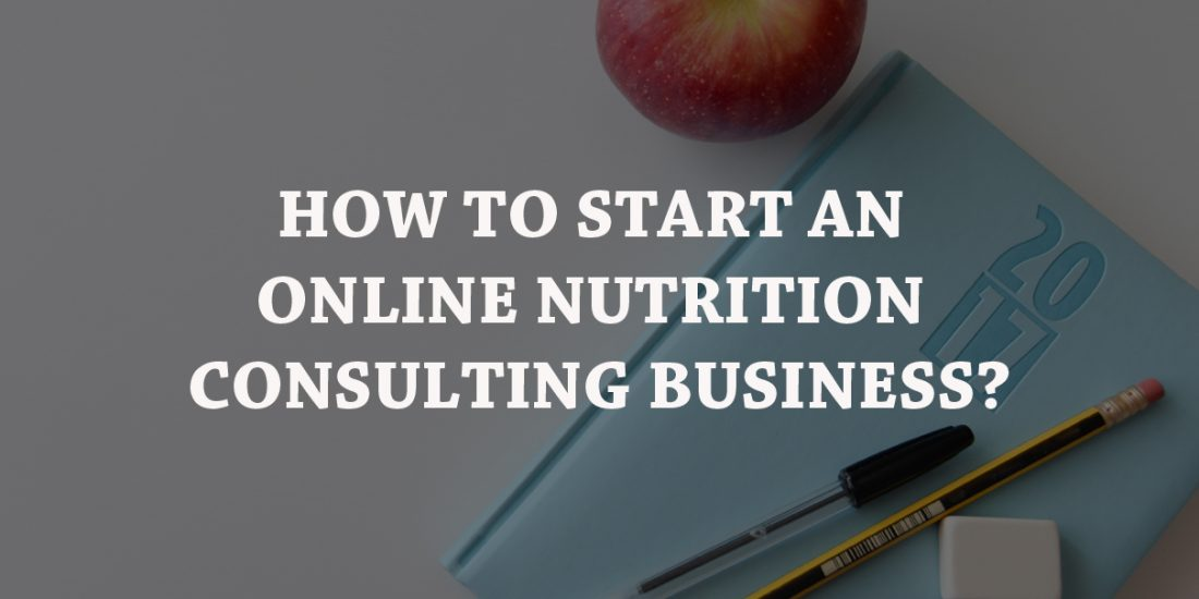How To Start An Online Nutrition Consulting Business?