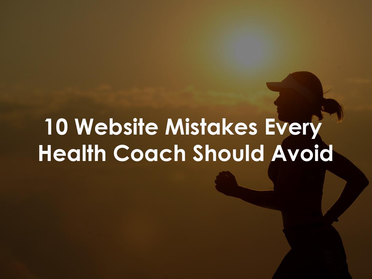 10 Website Mistakes Every Health Coach Should Avoid