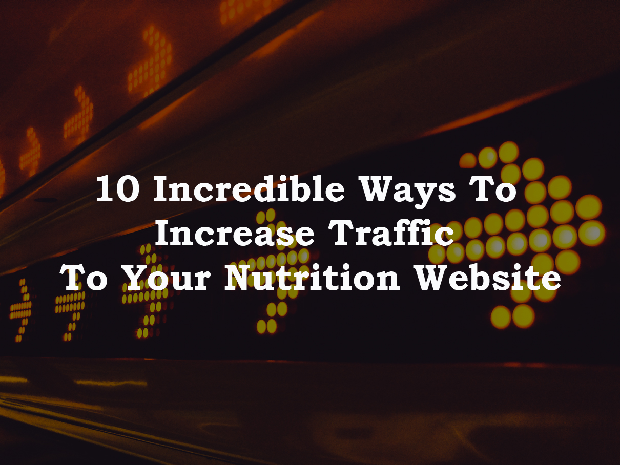 10 Incredible Ways To Increase Traffic To Your Nutrition Website