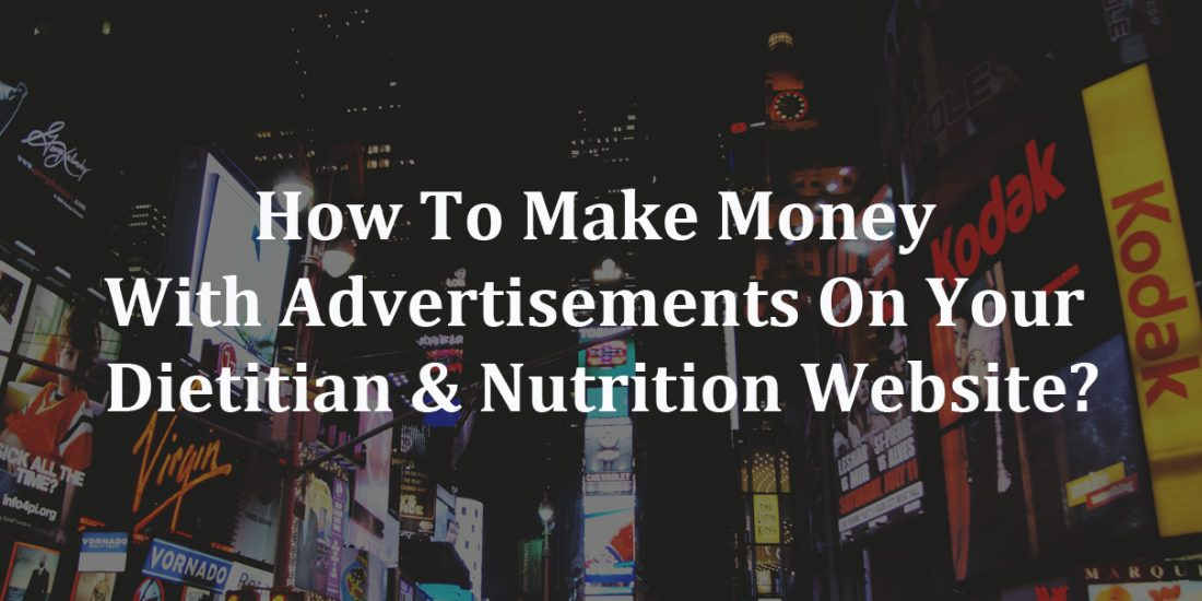How To Make Money With Advertisements On Your Dietitian & Nutrition Website
