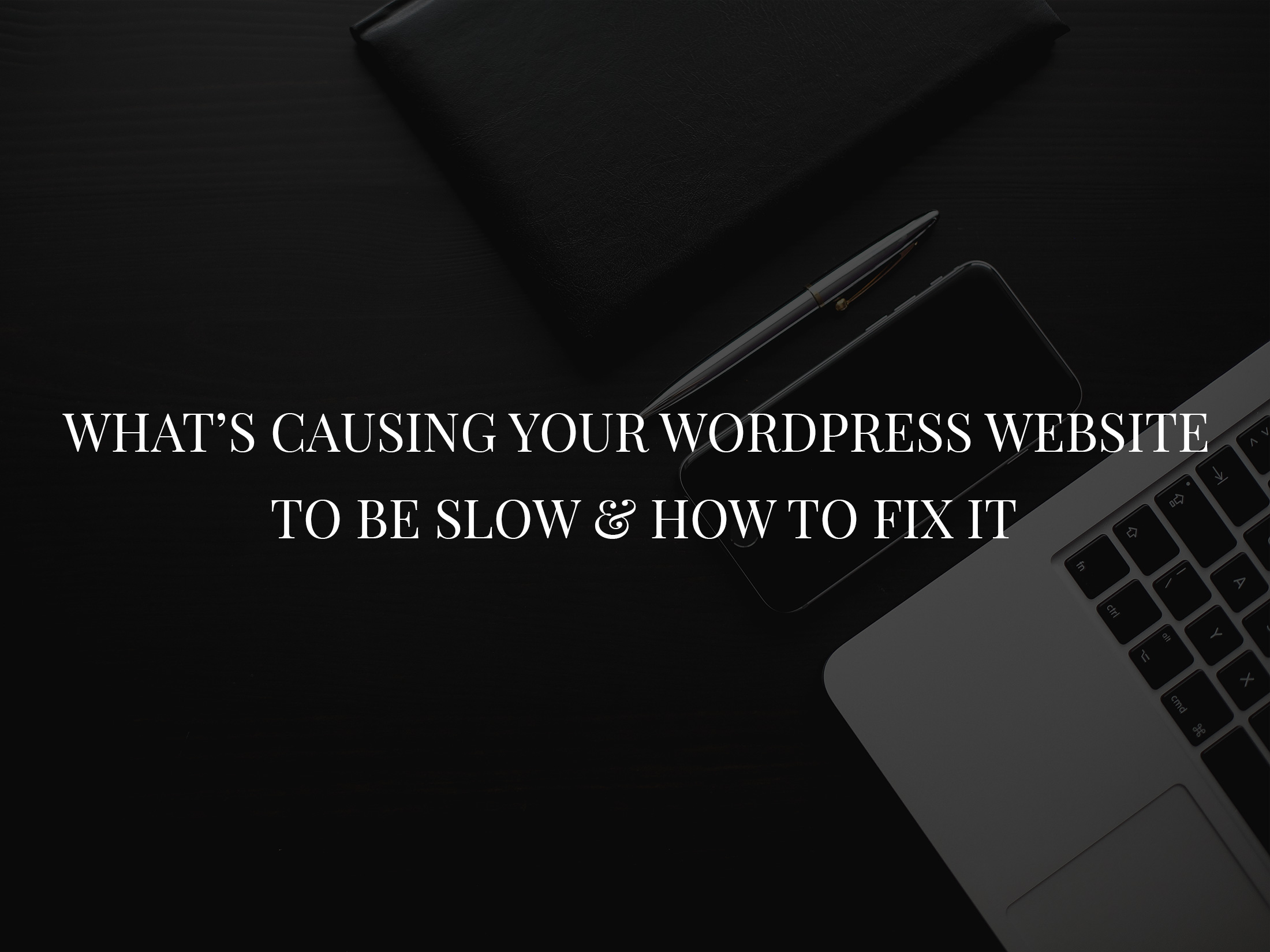 What's causing your WordPress website to be slow and how to fix it